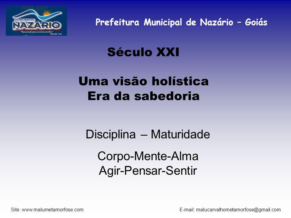 Prefeitura Municipal de Nazário – Goiás Site: www.malumetamorfose.com E-mail: malucarvalhometamorfose@gmail.com Século XXI Uma visão holística Era da
