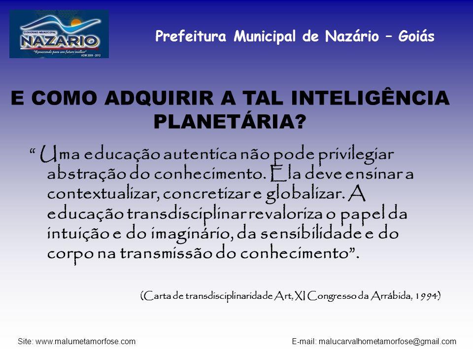 Prefeitura Municipal de Nazário – Goiás Site: www.malumetamorfose.com E-mail: malucarvalhometamorfose@gmail.com E COMO ADQUIRIR A TAL INTELIGÊNCIA PLA