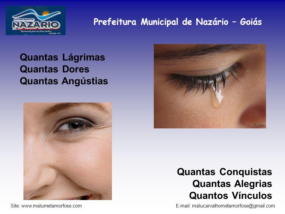 Prefeitura Municipal de Nazário – Goiás Site: www.malumetamorfose.com E-mail: malucarvalhometamorfose@gmail.com Quantas Lágrimas Quantas Dores Quantas