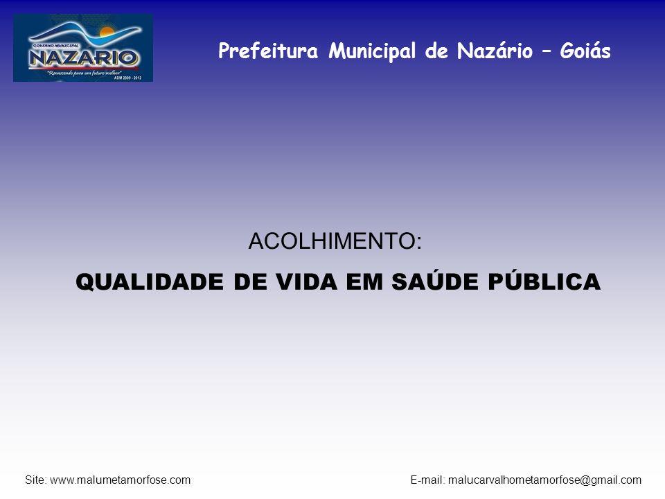 Prefeitura Municipal de Nazário – Goiás Site: www.malumetamorfose.com E-mail: malucarvalhometamorfose@gmail.com ACOLHIMENTO: QUALIDADE DE VIDA EM SAÚD