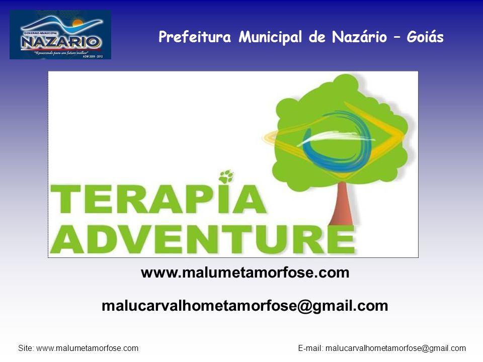 Prefeitura Municipal de Nazário – Goiás Site: www.malumetamorfose.com E-mail: malucarvalhometamorfose@gmail.com www.malumetamorfose.com malucarvalhome
