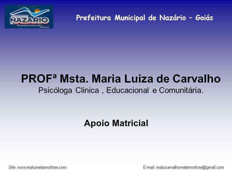 Prefeitura Municipal de Nazário – Goiás Site: www.malumetamorfose.com E-mail: malucarvalhometamorfose@gmail.com PROFª Msta. Maria Luiza de Carvalho Ps