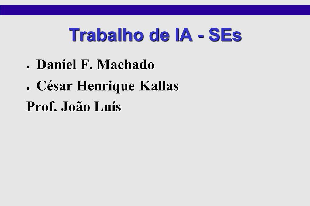 Trabalho de IA - SEs Daniel F. Machado Daniel F. Machado César Henrique Kallas César Henrique Kallas Prof. João Luís