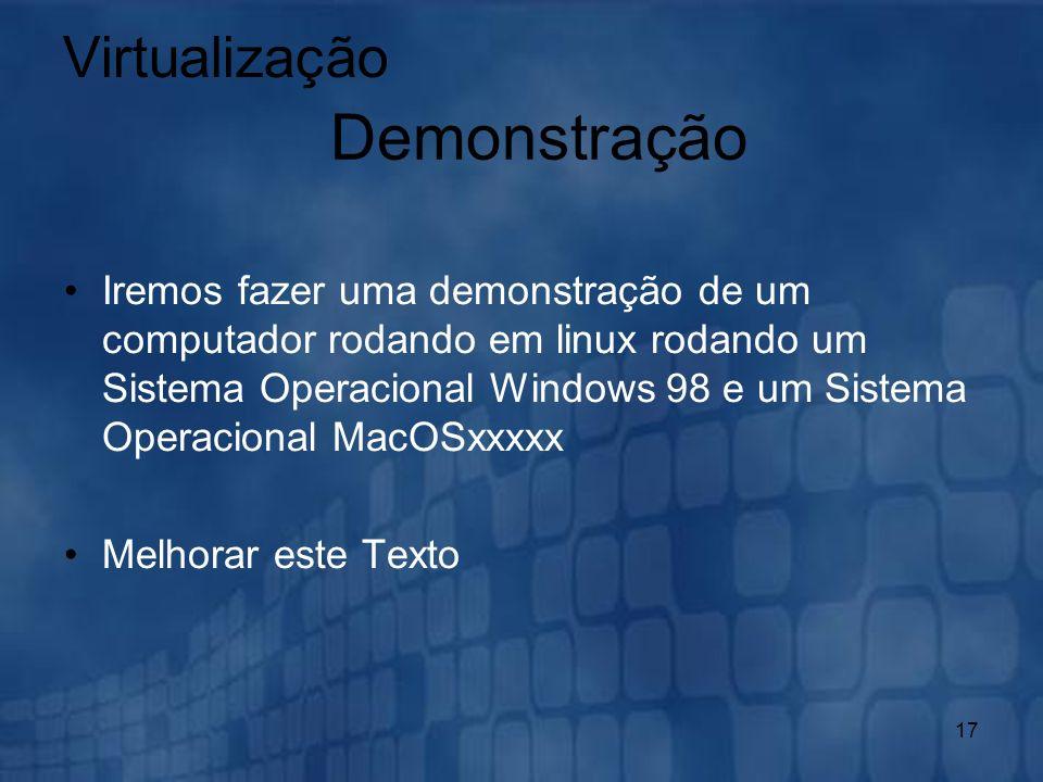 17 Iremos fazer uma demonstração de um computador rodando em linux rodando um Sistema Operacional Windows 98 e um Sistema Operacional MacOSxxxxx Melho