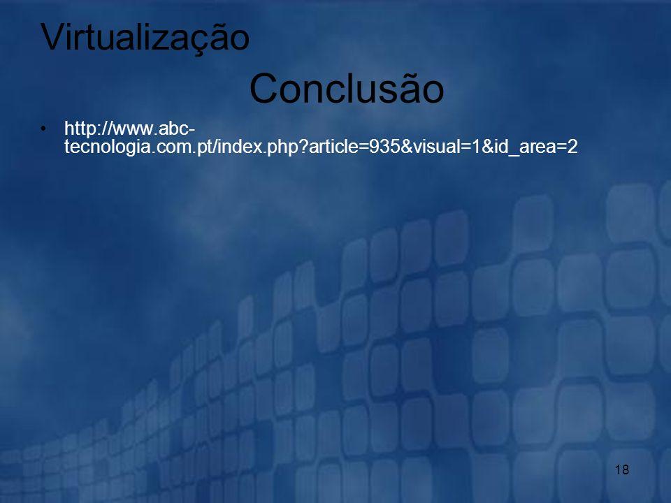 18 http://www.abc- tecnologia.com.pt/index.php?article=935&visual=1&id_area=2 Virtualização Conclusão