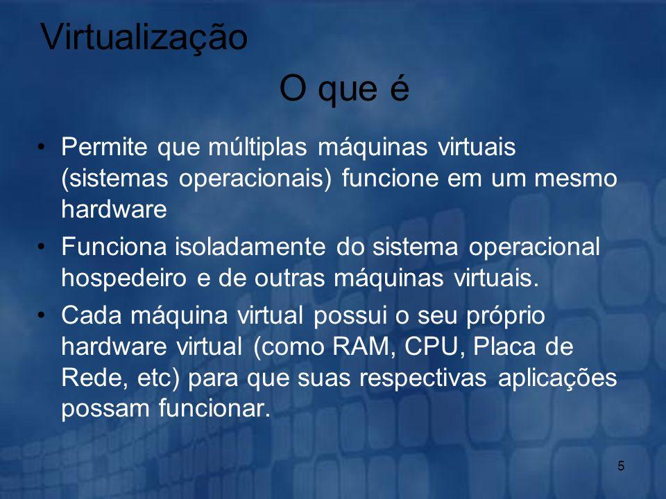 5 Virtualização Permite que múltiplas máquinas virtuais (sistemas operacionais) funcione em um mesmo hardware Funciona isoladamente do sistema operaci