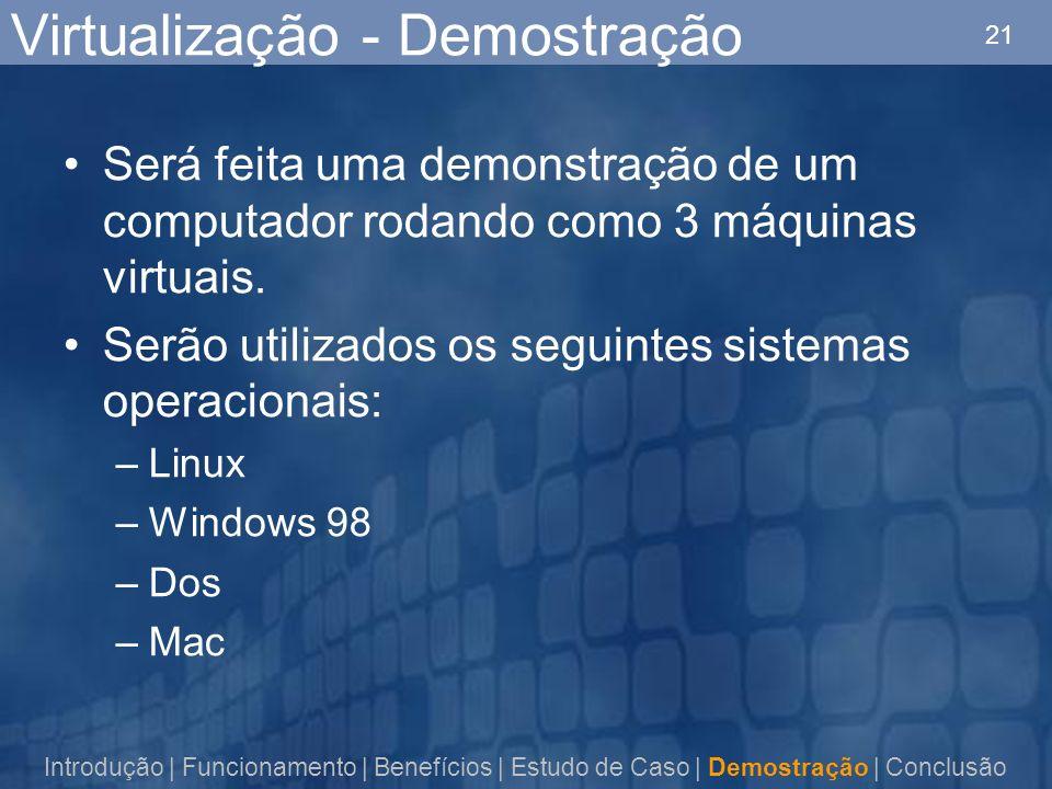 21 Virtualização - Demostração Será feita uma demonstração de um computador rodando como 3 máquinas virtuais.