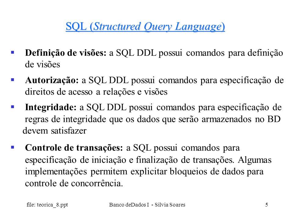 file: teorica_8.ppt Banco deDados I - Silvia Soares5 SQL (Structured Query Language) Definição de visões: a SQL DDL possui comandos para definição de