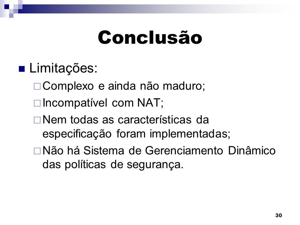 30 Conclusão Limitações: Complexo e ainda não maduro; Incompatível com NAT; Nem todas as características da especificação foram implementadas; Não há