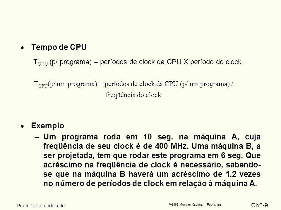 Ch2-10 1998 Morgan Kaufmann Publishers Paulo C.Centoducatte Solução –A 10 seg.