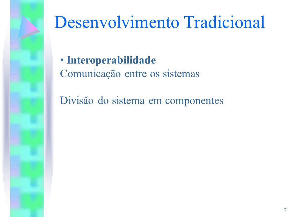 7 Interoperabilidade Comunicação entre os sistemas Divisão do sistema em componentes Desenvolvimento Tradicional