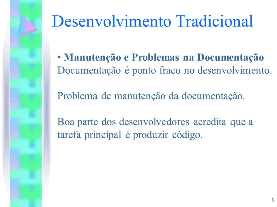 8 Manutenção e Problemas na Documentação Documentação é ponto fraco no desenvolvimento. Problema de manutenção da documentação. Boa parte dos desenvol