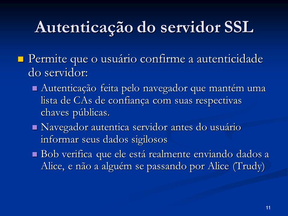 11 Autenticação do servidor SSL Permite que o usuário confirme a autenticidade do servidor: Permite que o usuário confirme a autenticidade do servidor