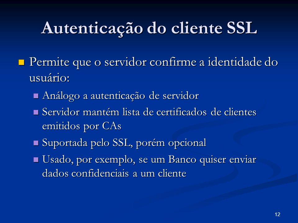 12 Autenticação do cliente SSL Permite que o servidor confirme a identidade do usuário: Permite que o servidor confirme a identidade do usuário: Análo
