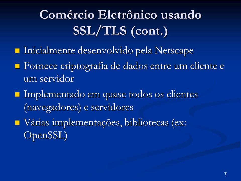 7 Comércio Eletrônico usando SSL/TLS (cont.) Inicialmente desenvolvido pela Netscape Inicialmente desenvolvido pela Netscape Fornece criptografia de d