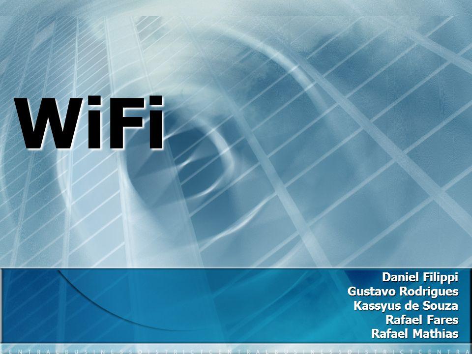 WiFi Daniel Filippi Gustavo Rodrigues Kassyus de Souza Rafael Fares Rafael Mathias