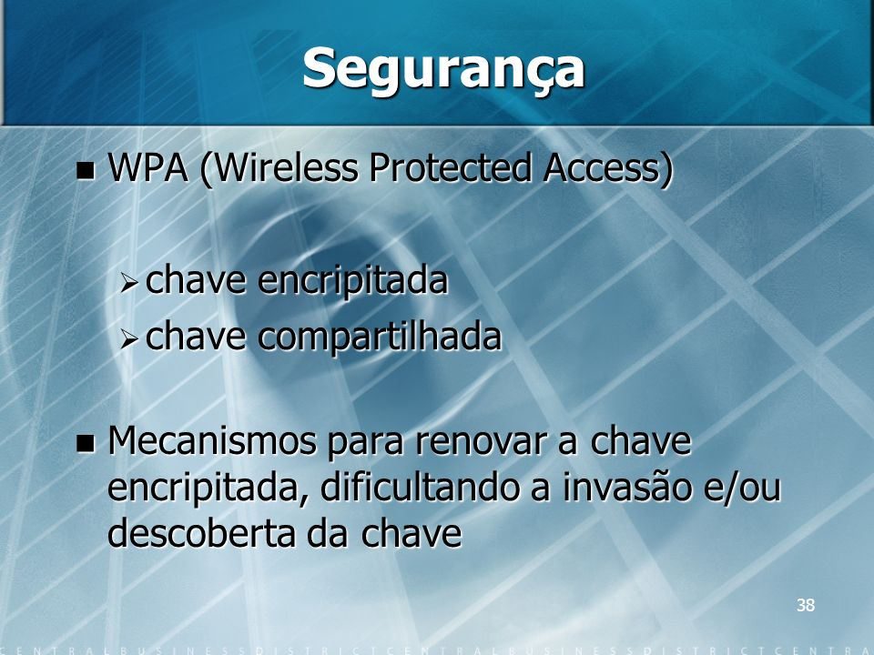 38 Segurança WPA (Wireless Protected Access) WPA (Wireless Protected Access) chave encripitada chave encripitada chave compartilhada chave compartilha