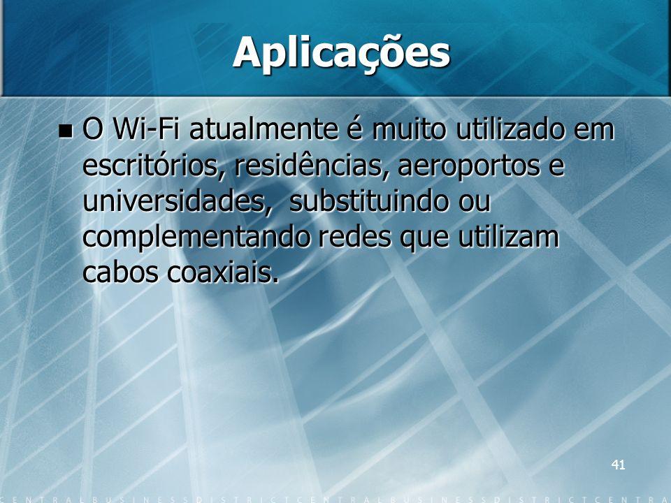 41 Aplicações O Wi-Fi atualmente é muito utilizado em escritórios, residências, aeroportos e universidades, substituindo ou complementando redes que u