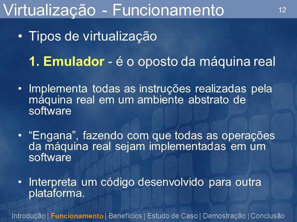 12 Virtualização - Funcionamento Tipos de virtualização 1. Emulador - é o oposto da máquina real Implementa todas as instruções realizadas pela máquin