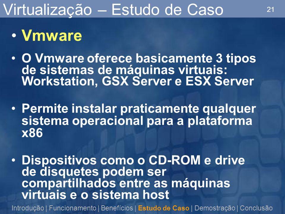 21 Virtualização – Estudo de Caso Vmware O Vmware oferece basicamente 3 tipos de sistemas de máquinas virtuais: Workstation, GSX Server e ESX Server P