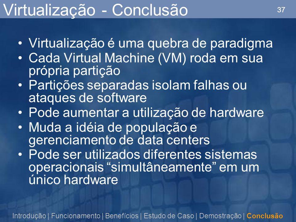 37 Virtualização - Conclusão Virtualização é uma quebra de paradigma Cada Virtual Machine (VM) roda em sua própria partição Partições separadas isolam
