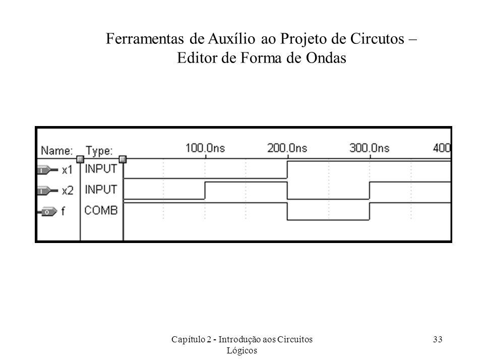 Capítulo 2 - Introdução aos Circuitos Lógicos 33 Ferramentas de Auxílio ao Projeto de Circutos – Editor de Forma de Ondas