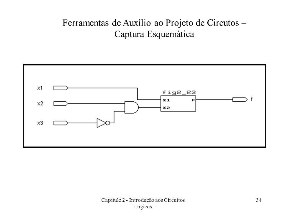 Capítulo 2 - Introdução aos Circuitos Lógicos 34 Ferramentas de Auxílio ao Projeto de Circutos – Captura Esquemática
