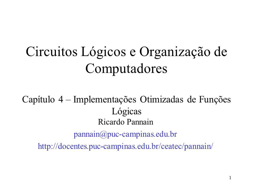 1 Circuitos Lógicos e Organização de Computadores Capítulo 4 – Implementações Otimizadas de Funções Lógicas Ricardo Pannain pannain@puc-campinas.edu.b