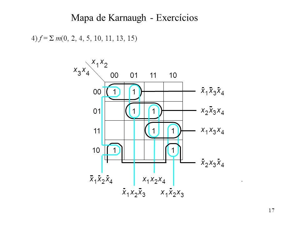 17 4) f = m(0, 2, 4, 5, 10, 11, 13, 15). Mapa de Karnaugh - Exercícios