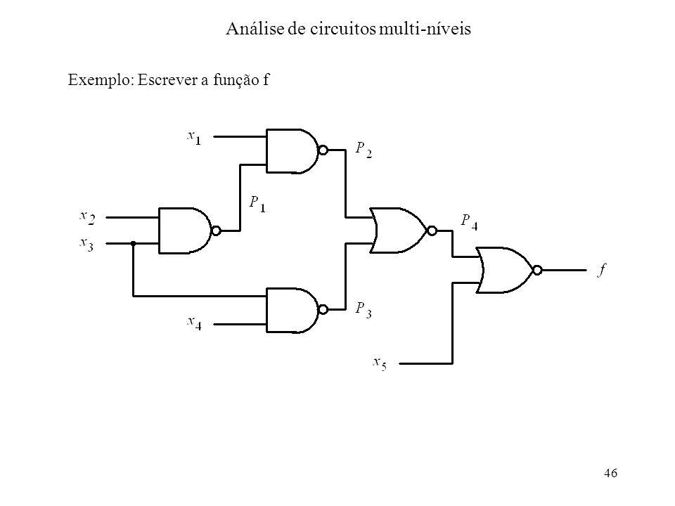 46 Análise de circuitos multi-níveis Exemplo: Escrever a função f