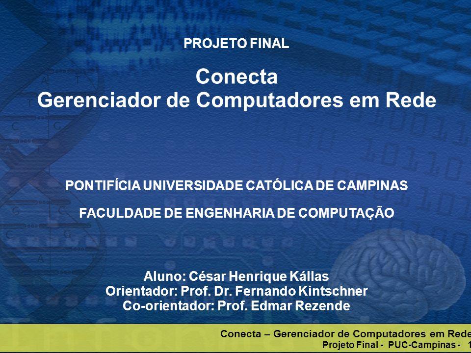 Conecta – Gerenciador de Computadores em Rede Projeto Final - PUC-Campinas - 1 PROJETO FINAL Conecta Gerenciador de Computadores em Rede PONTIFÍCIA UN