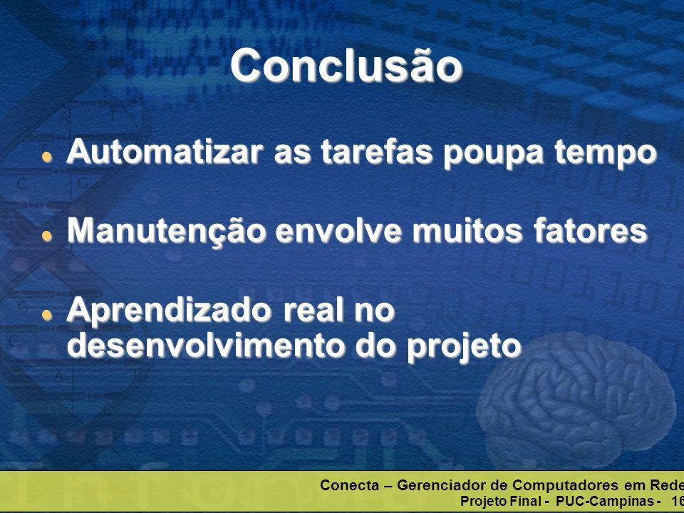 Conecta – Gerenciador de Computadores em Rede Projeto Final - PUC-Campinas - 16 Conclusão Automatizar as tarefas poupa tempo Automatizar as tarefas po