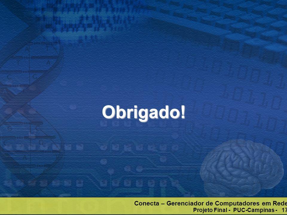 Conecta – Gerenciador de Computadores em Rede Projeto Final - PUC-Campinas - 17 Obrigado!