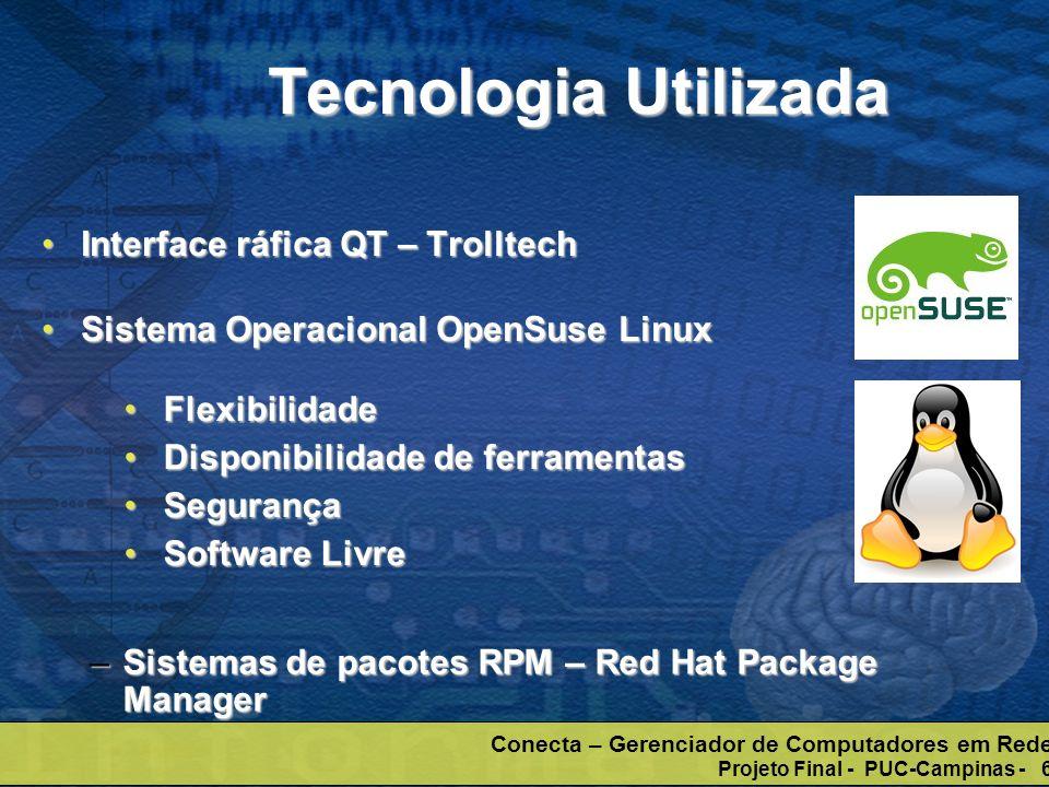Conecta – Gerenciador de Computadores em Rede Projeto Final - PUC-Campinas - 6 Tecnologia Utilizada Interface ráfica QT – TrolltechInterface ráfica QT