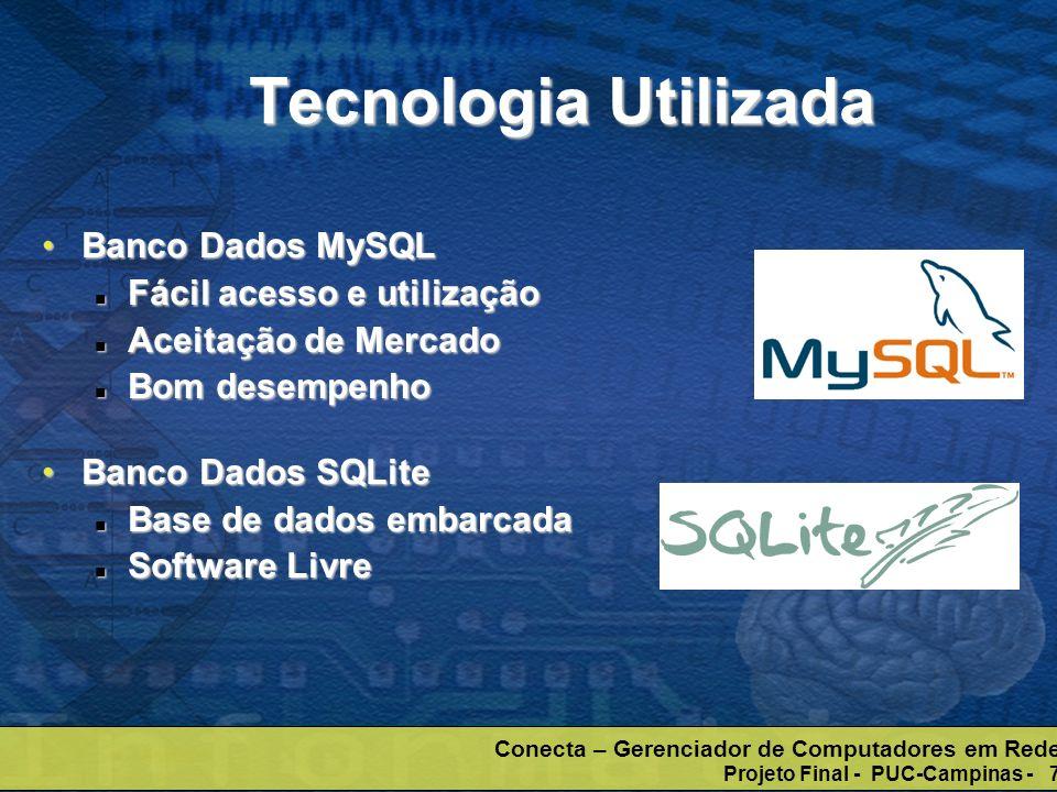 Conecta – Gerenciador de Computadores em Rede Projeto Final - PUC-Campinas - 7 Tecnologia Utilizada Banco Dados MySQLBanco Dados MySQL Fácil acesso e