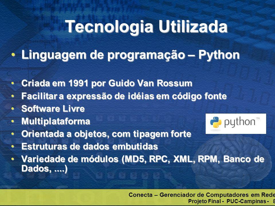 Conecta – Gerenciador de Computadores em Rede Projeto Final - PUC-Campinas - 8 Tecnologia Utilizada Linguagem de programação – PythonLinguagem de prog