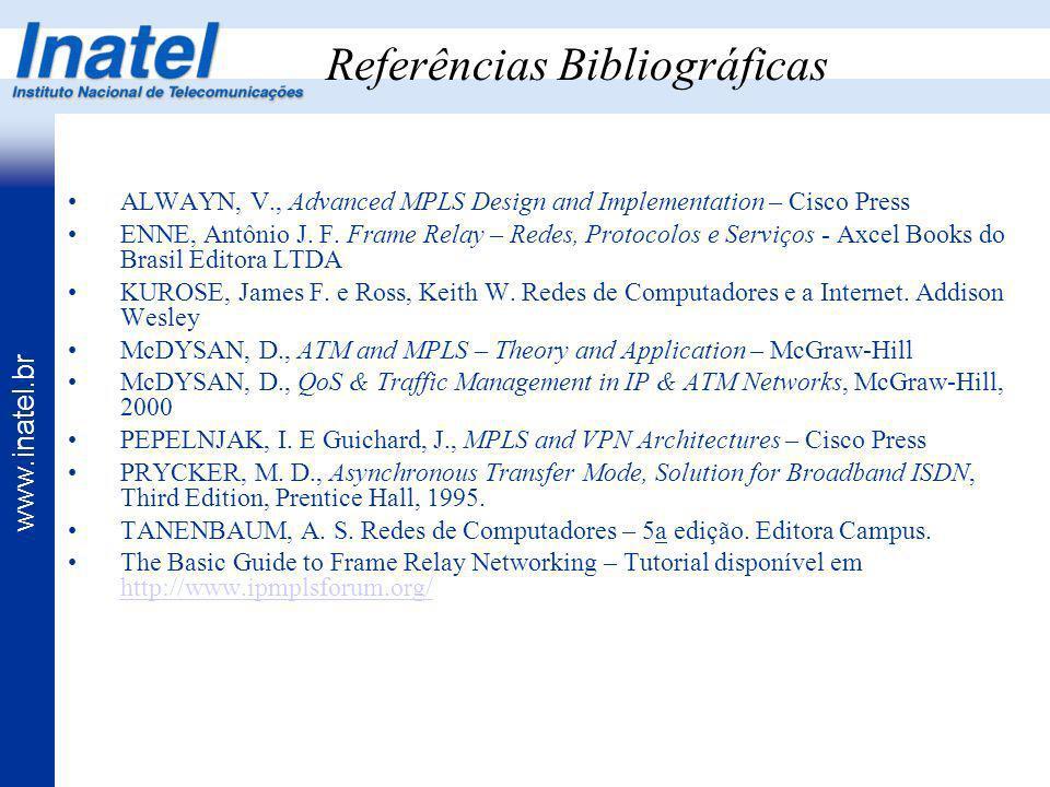 www.inatel.br ALWAYN, V., Advanced MPLS Design and Implementation – Cisco Press ENNE, Antônio J. F. Frame Relay – Redes, Protocolos e Serviços - Axcel