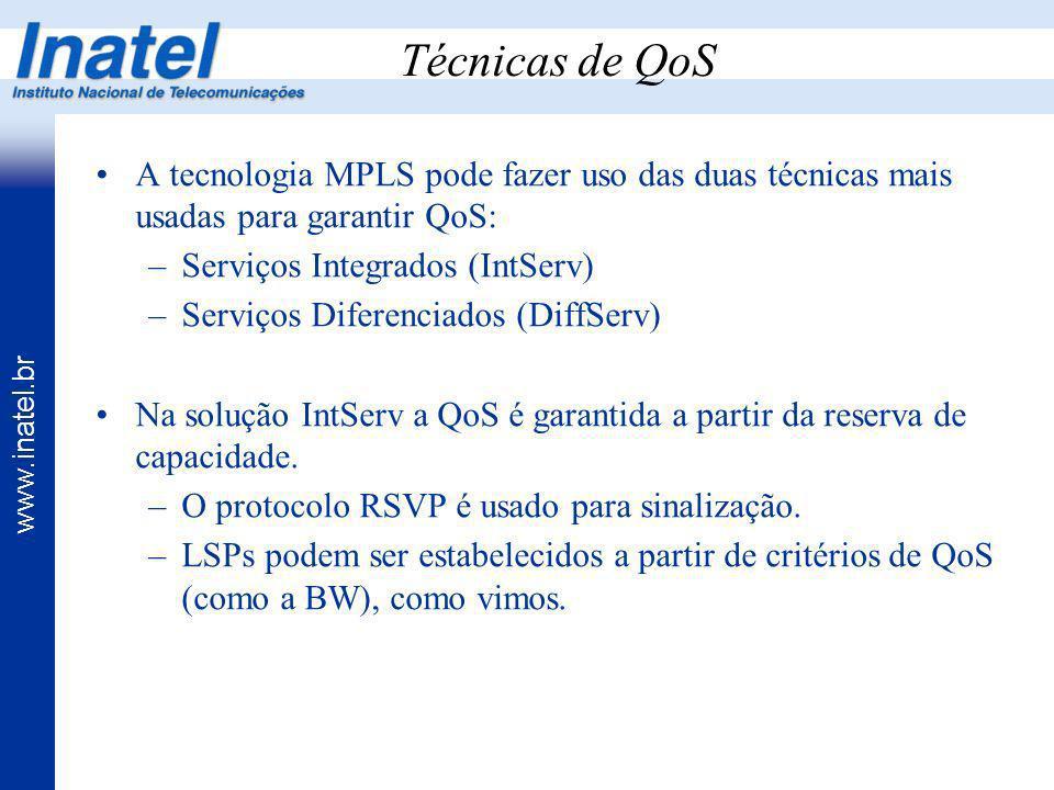 www.inatel.br Técnicas de QoS A tecnologia MPLS pode fazer uso das duas técnicas mais usadas para garantir QoS: –Serviços Integrados (IntServ) –Serviç