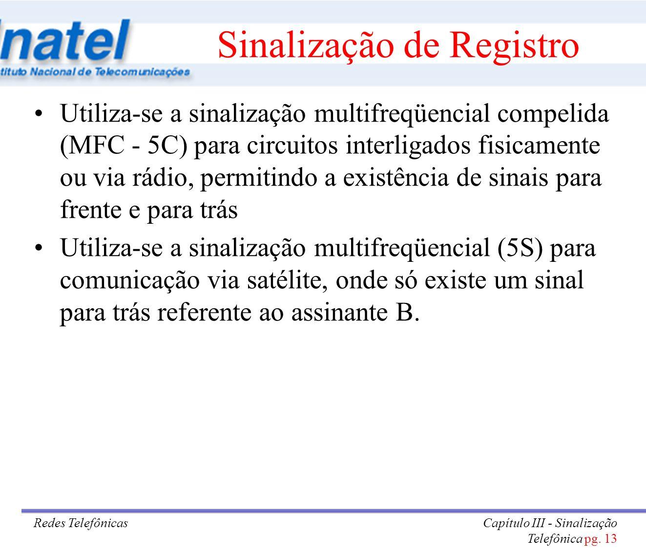 Redes TelefônicasCapítulo III - Sinalização Telefônica pg. 13 Sinalização de Registro Utiliza-se a sinalização multifreqüencial compelida (MFC - 5C) p