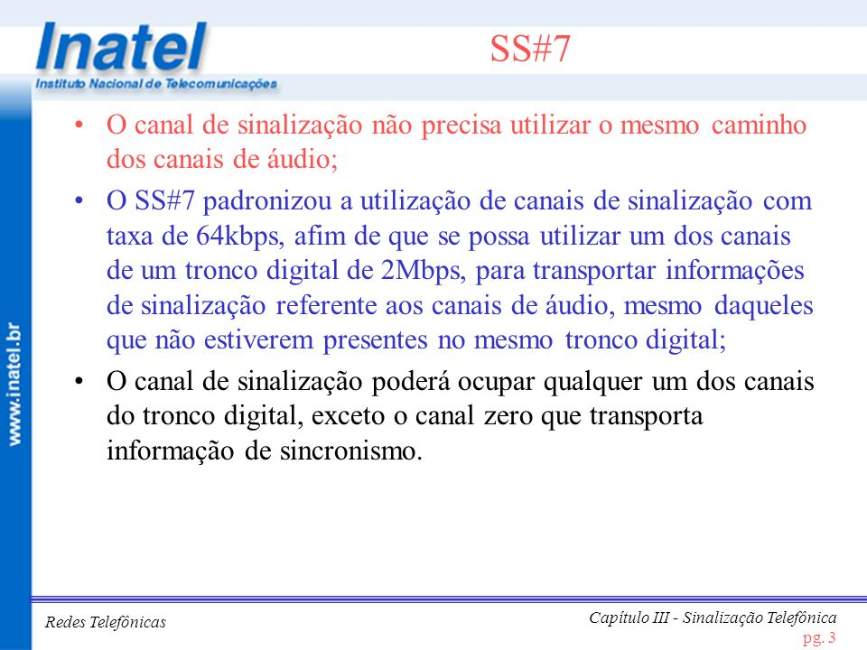 Redes Telefônicas Capítulo III - Sinalização Telefônica pg. 3 SS#7 O canal de sinalização não precisa utilizar o mesmo caminho dos canais de áudio; O