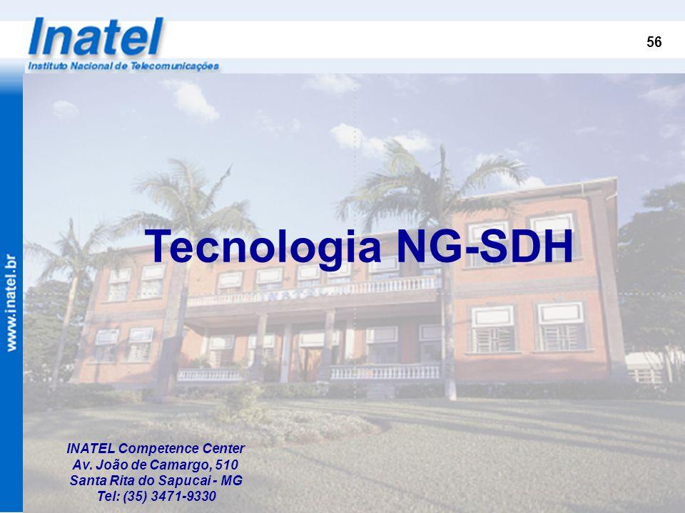 56 INATEL Competence Center Av. João de Camargo, 510 Santa Rita do Sapucai - MG Tel: (35) 3471-9330 Tecnologia NG-SDH