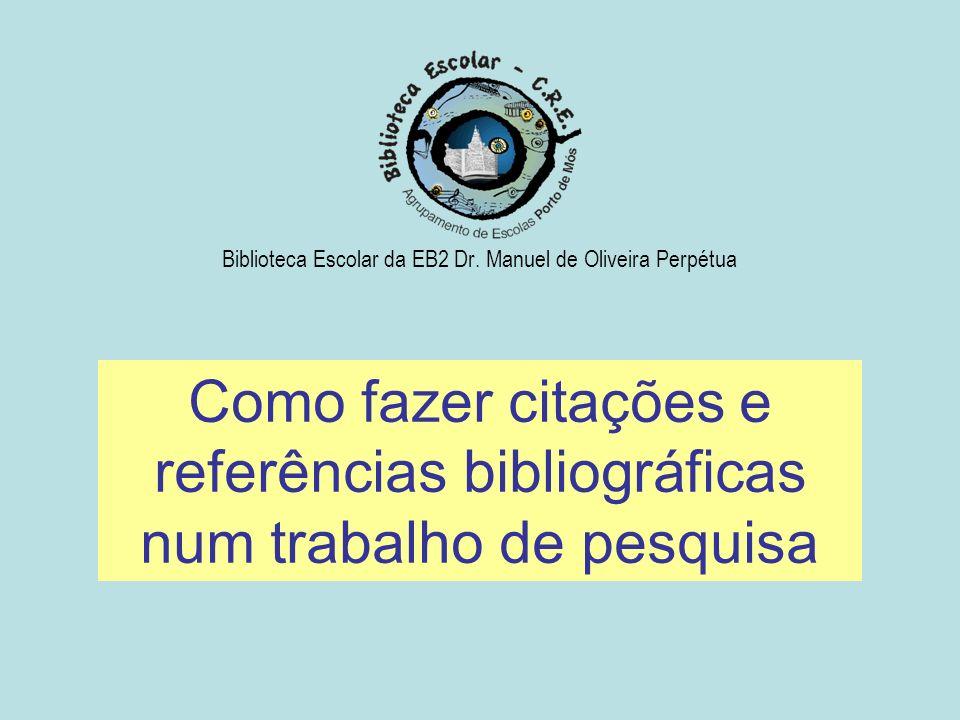 Como fazer citações e referências bibliográficas num trabalho de pesquisa Biblioteca Escolar da EB2 Dr. Manuel de Oliveira Perpétua