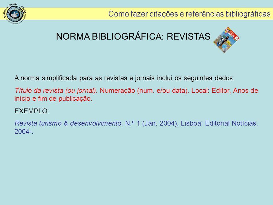 Como fazer citações e referências bibliográficas A norma simplificada para as revistas e jornais inclui os seguintes dados: Título da revista (ou jorn