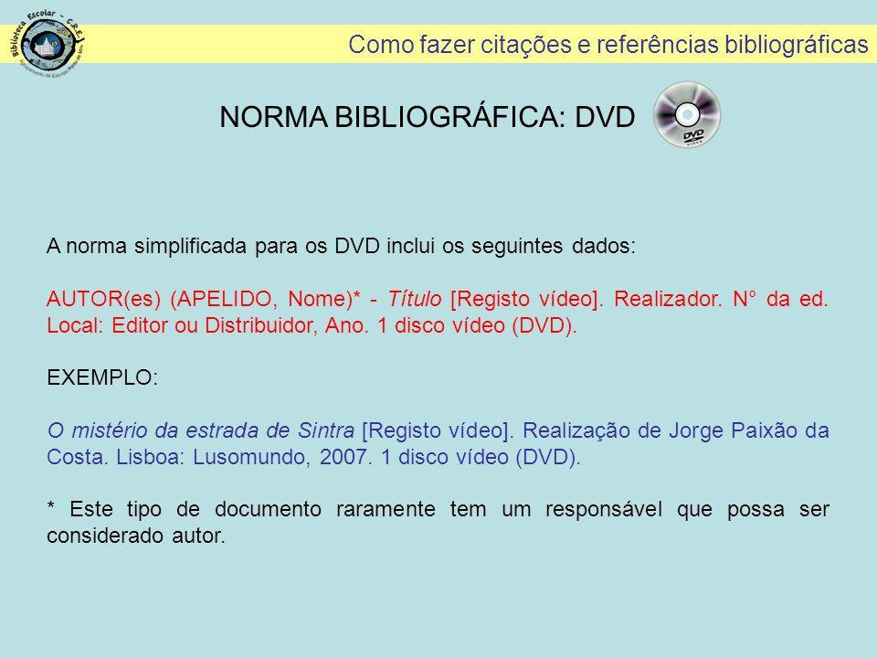 Como fazer citações e referências bibliográficas A norma simplificada para os DVD inclui os seguintes dados: AUTOR(es) (APELIDO, Nome)* - Título [Regi