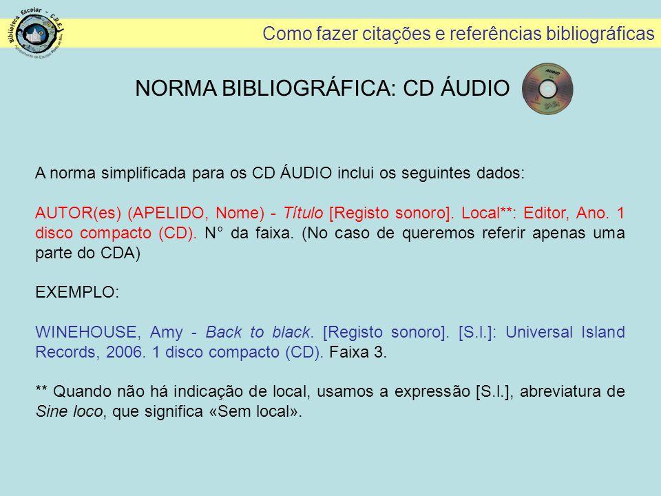 Como fazer citações e referências bibliográficas NORMA BIBLIOGRÁFICA: CD ÁUDIO A norma simplificada para os CD ÁUDIO inclui os seguintes dados: AUTOR(
