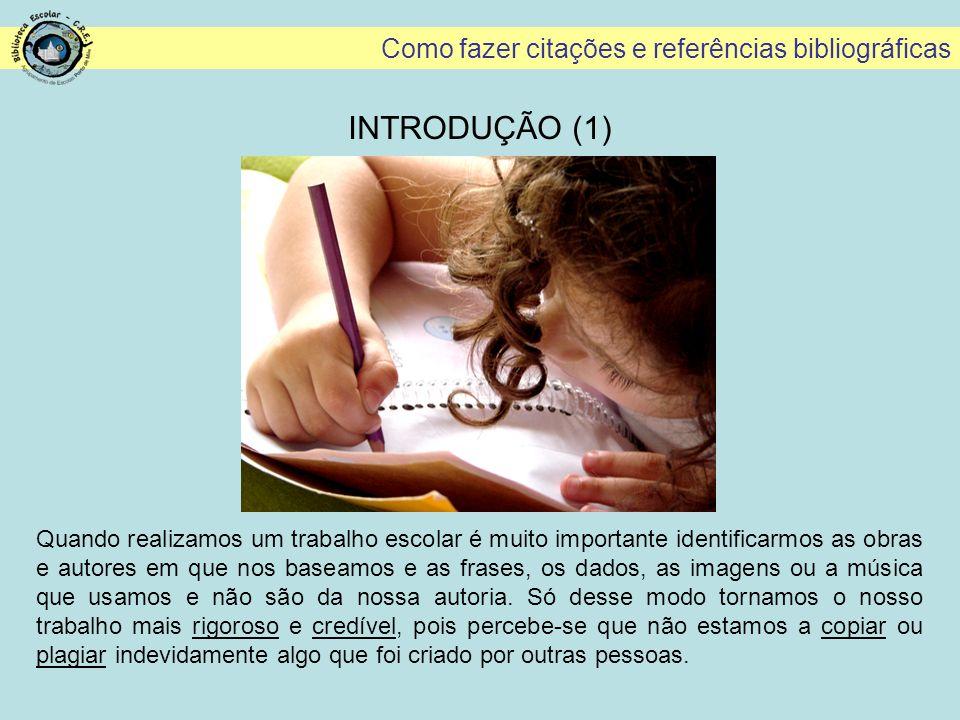 Como fazer citações e referências bibliográficas INTRODUÇÃO (1) Quando realizamos um trabalho escolar é muito importante identificarmos as obras e aut