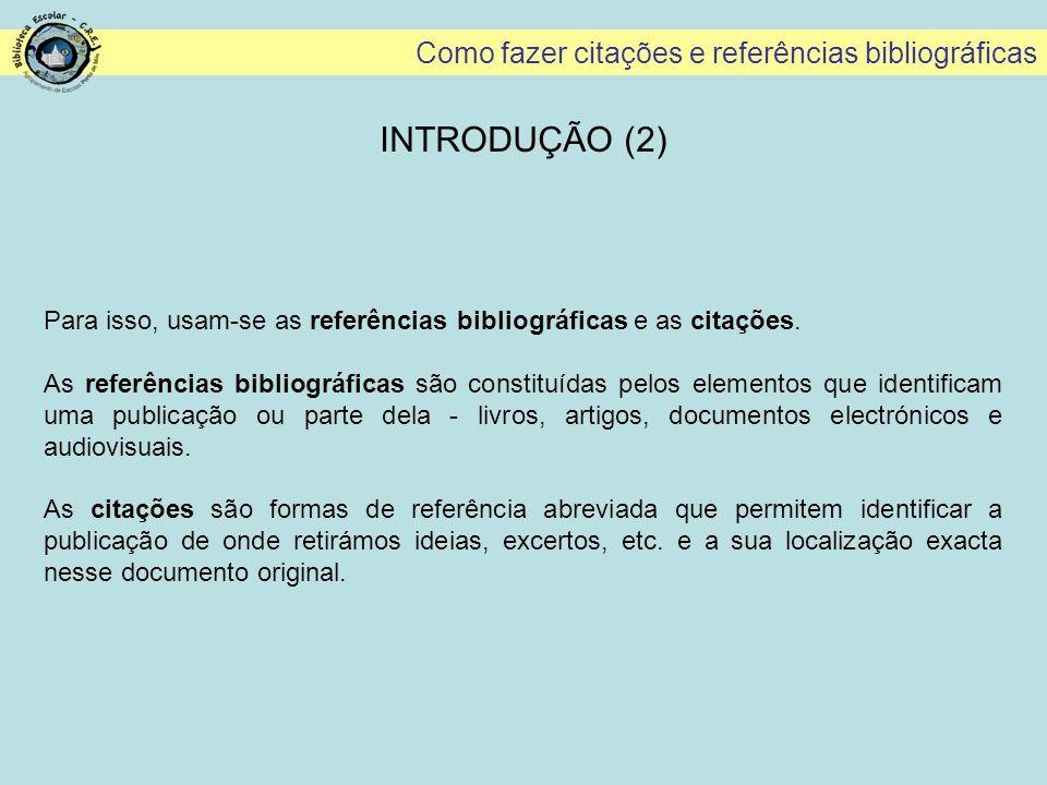 Como fazer citações e referências bibliográficas A norma simplificada para os DVD inclui os seguintes dados: AUTOR(es) (APELIDO, Nome)* - Título [Registo vídeo].