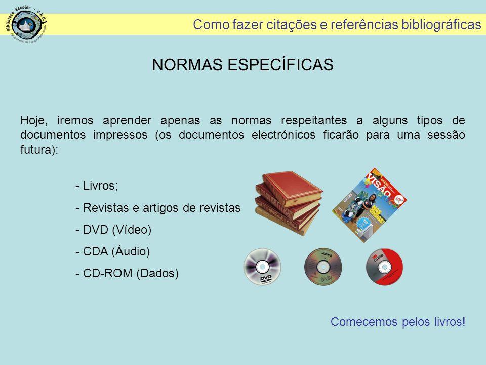 Como fazer citações e referências bibliográficas ORGANIZAÇÃO DA BIBLIOGRAFIA - A lista das referências bibliográficas ou BIBLIOGRAFIA surge no final do trabalho.
