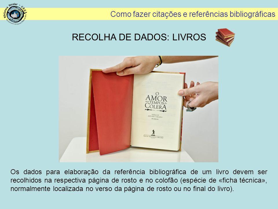 Como fazer citações e referências bibliográficas Os dados para elaboração da referência bibliográfica de um livro devem ser recolhidos na respectiva p