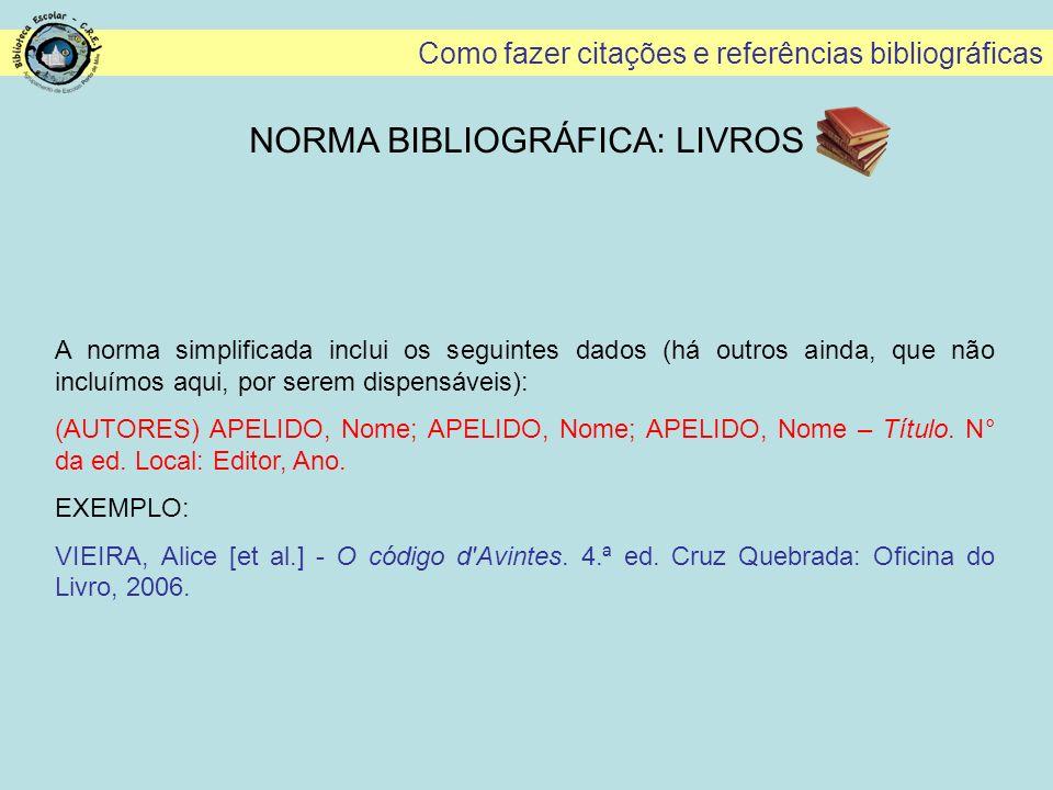 Como fazer citações e referências bibliográficas NORMA BIBLIOGRÁFICA: LIVROS A norma simplificada inclui os seguintes dados (há outros ainda, que não